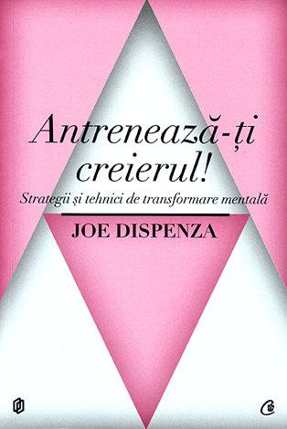 Joe Dispenza, Antreneaza-ti creierul