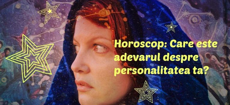 Horoscop: Care este adevarul despre PERSONALITATEA ZODIEI tale?