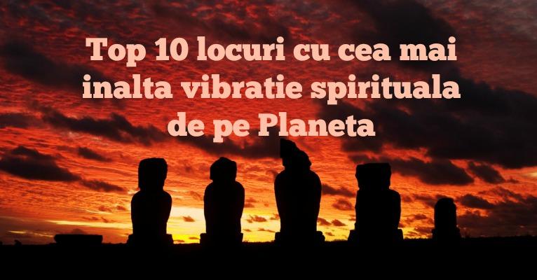 Top 10 locuri cu cea mai inalta vibratie spirituala de pe Planeta