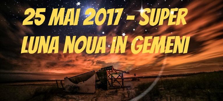 Super Luna Noua in Gemeni – mai 2017 – Vremea noilor inceputuri
