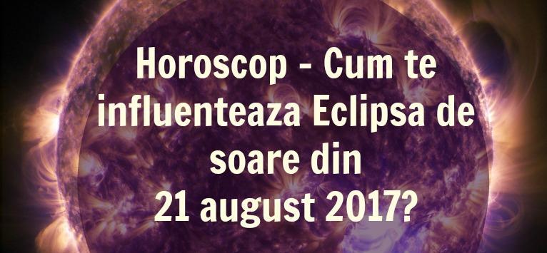 Horoscopul lunii AUGUST: Efecte benefice pentru toate zodiile, odata cu ECLIPSA DE SOARE din 21 august 2017