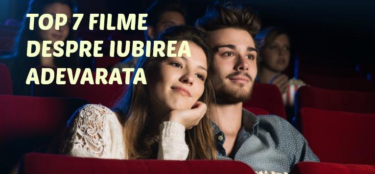Cinema - TOP 7 filme care prezinta IUBIREA ADEVARATA