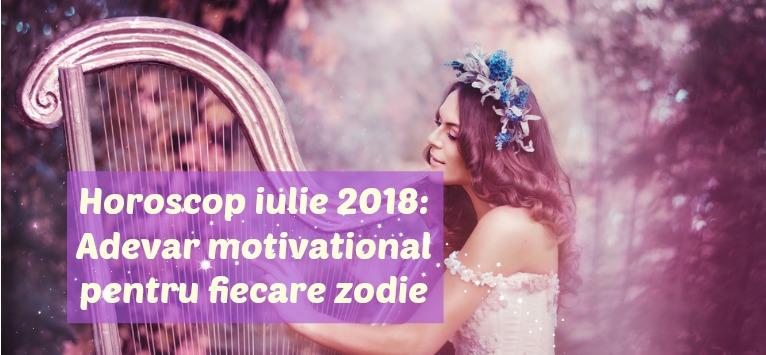 Horoscop IULIE 2018: Acesta este ADEVĂRUL motivațional al zodiei tale!