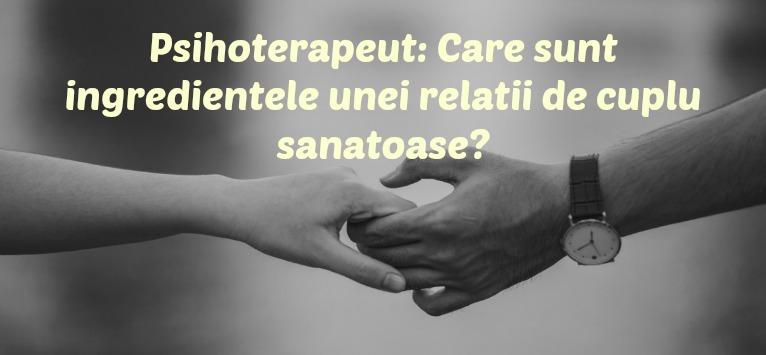 Psihoterapeut, despre ARMONIA ÎN CUPLU: Care sunt ingredientele necesare unei relații sănătoase?