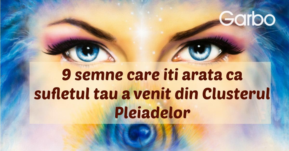 9 semne care îți arătă că sufletul tău a venit din Clusterul Pleiadelor
