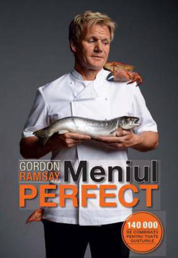 5 carti utile pentru cei care vor sa exceleze in arta culinara:  Meniul perfect  - Gordon Ramsay